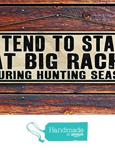 """""""I Tend to Stare at Big Racks During Hunting Season"""" - 4""""x12"""" Reclaimed Pallet Wood Sign - Handmade in Nashville, TN from Sawyer's Mill Inc. http://www.amazon.com/dp/B01AH3BLCU/ref=hnd_sw_r_pi_dp_kRwUwb15ZFE88 #handmadeatamazon"""