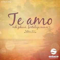 Te amo Jehová, fortaleza mia :) ... Salmo 18:1 /Frases ♥ Cristianas ♥
