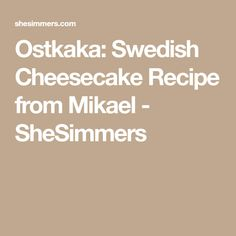 Ostkaka: Swedish Cheesecake Recipe from Mikael - SheSimmers