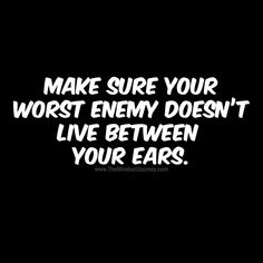 Make sure your worst enemy doesn't live between your ears.-black #tmj #themindsetjourney #mind #mindset #enemy #selfdoubt #confidence #encourage #inspire #bradturnbull #wordstoliveby