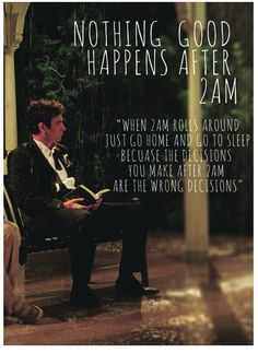 Words of wisdom from how I met your mother that I have taken to heart a many weekend nights at college. Definitely keeps me out of trouble.