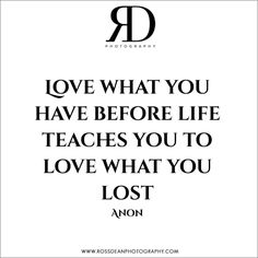 Love what you have #rdpquotes   Http://www.rossdeanphotography.com