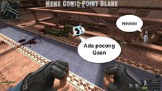 Ada pocong di Point Blank Like https://www.facebook.com/pages/Meme-Comic-Point-Blank/1406436779664500?fref=ts