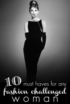 10 must haves for any fashion challenged woman. Inspired by Tim Gunn. These classic styles are essential for any solid wardrobe. You need much more than just a little black dress.