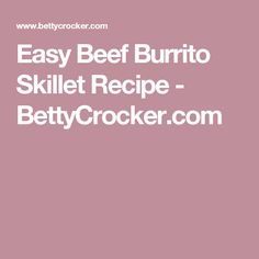 Easy Beef Burrito Skillet Recipe - BettyCrocker.com