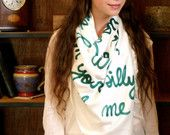 Scarf with your favorite quote on it :)