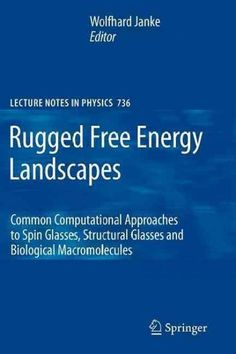 Rugged Free Energy Landscapes: Common Computational Approaches to Spin Glasses, Structural Glasses and Biological...