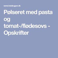 Pølseret med pasta og tomat-/flødesovs - Opskrifter