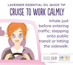 Use a little lavender oil to cruise to work calmly.