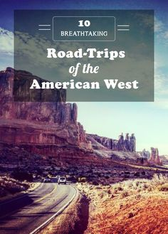 10 Breathtaking Road-Trips of the American West.
