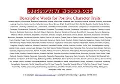Positive Character Traits Descriptive Words. Wow a huge list of positive character trait words and adjectives. Also has much more helpful lists