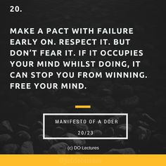 20. Make a pact with failure early on. Respect it. But don't fear it. If it occupies your mind whilst doing, it can stop you from winning. Free your mind.  #quote #inspire #inspiration #qotd #quotes #entrepreneur #success #change #motivation #wisdom #workhard #work #motivational #passion