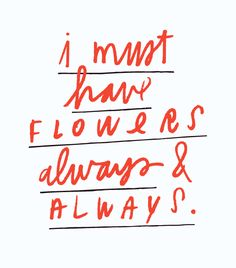 flowers always.