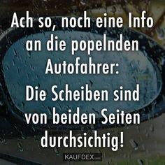 Ach so, noch eine Info an die popelnden Autofahrer: Die Scheiben sind von beiden Seiten durchsichtig!