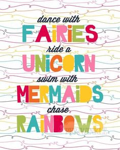 Dance with Fairies, Ride a Unicorn, Swim with Mermaids, Chase Rainbows. #quote #lbloggers #qotd #bbloggers #fbloggers #cbloggers