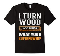 Men's I Turn Wood Into Things What's Your Superpower T Sh... https://www.amazon.com/dp/B01MXJ948C/ref=cm_sw_r_pi_dp_x_EyrlybW5K77J5
