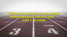 "#quoteoftheday #27September2017 ""Efforts and courage are not enough without purpose and direction."" - John F. Kennedy"