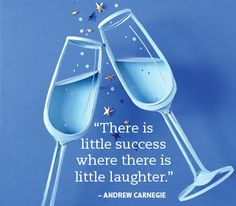 There is little success where there is little laughter - Andrew Carnegie
