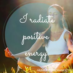 HFC Daily Affirmations - I radiate positive energy! www.hungryforchange.tv #affirmations #HFCaffirmations