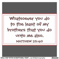 ball_cap_with_scriptural_text_from_matthew_25_40_hat-r95b7943ffe10415f932b2abd72db5071_v9i12_1024.jpg?rlvnet=1