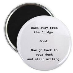 $4 gets you a refrigerator magnet aimed at real writers, many unable to forget they're home alone with an empty page and a full fridge.