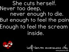 Something for Self-Harm Awareness Day. Quote from the story Cut~ Self Harm Awareness Cutting Quotes, Emo Quotes, Truth Quotes, Qoutes, My Demons, Depression Quotes, How I Feel, In My Feelings, Deep Thoughts