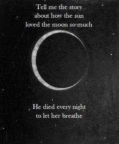 Me conte a história sobre o sol que amava tanto a lua, ele morreu todas as noites para ela poder respirar