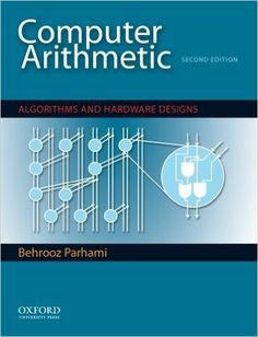 Computer Arithmetic: Algorithms and Hardware Designs (The Oxford Series in Electrical and Computer Engineering) Edition by Behrooz Parhami (Author) Computer Engineering, Electrical Engineering, Computer Algorithm, Arithmetic, Free Ebooks, Free Design, Circuit, Oxford, Hardware