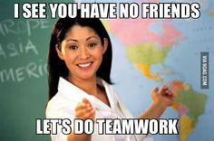 happened to me way too often in highschool, not because i had no friends at all but they knew i hated teamwork. ofc they never put me in the same team with my best friend, that was an other rule.  i hated it.