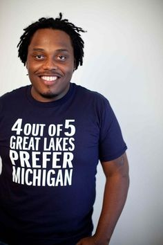 Michigan Awesome just has great t-shirts about a great state!