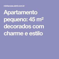 Apartamento pequeno: 45 m² decorados com charme e estilo