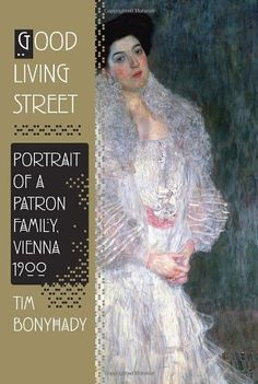 Good Living Street: Portrait of a Patron Family, Vienna 1900 by Tim Bonyhady. Vienna and its Secessionist movement at the turn of the last century is the focus of this extraordinary social portrait told through the eminent Viennese Gallia family, who were among the great patrons of early-twentieth-century Viennese culture at its peak.