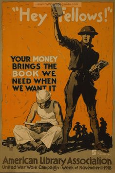 """World War I poster entitled, """"Hey fellows! Your money brings the book we need when we want it American Library Association, United War Work Campaign, Week of November Ww1 Posters, Library Posters, Book Posters, Reading Posters, Reading Wall, American Library Association, Propaganda Art, Vintage Library, Art Antique"""