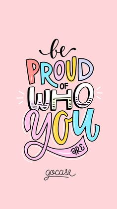 Wallpaper Be proud of who you are by Gocase.