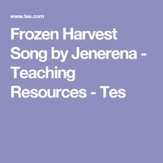 Frozen Harvest Song by Jenerena - Teaching Resources - Tes