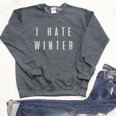 0edb2271 I Hate Winter Graphic Sweatshirt Winter T Shirts, Pink Lily Boutique, Warm  Sweaters,
