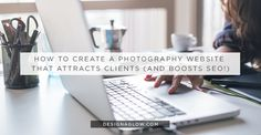 How to Create a Photography Website that Attracts Clients and Boosts SEO #designaglowbloghttp://www.designaglow.com/blogs/design-aglow/17777204-how-to-create-a-photography-website-that-attracts-clients-and-boosts-seo