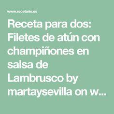 Receta para dos: Filetes de atún con champiñones en salsa de Lambrusco by martaysevilla on www.recetario.es