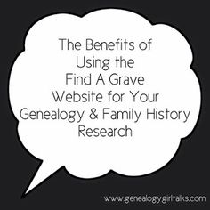 Genealogy Girl Talks: Benefits of the Find A Grave Website. Check out these key points to remember when using findagrave.com AND the benefits to using this FREE website for your family history & genealogy.