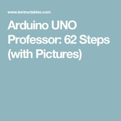 Arduino UNO Professor: 62 Steps (with Pictures)