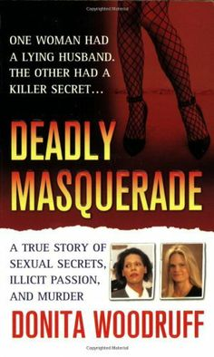 Deadly Masquerade: A True Story of Sexual Secrets, Illicit Passion, and Murder (St. Martin's True Crime Library) by Donita Woodruff, http://www.amazon.com/dp/0312942508/ref=cm_sw_r_pi_dp_R5VMsb0S3CYJJ