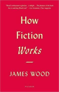 How Fiction Works by James Wood. A wonderfully dense, deep look at the architecture of story.