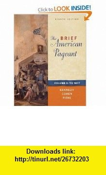 The Brief American Pageant A History of the Republic, Volume I To 1877 (9780495915355) David M. Kennedy, Lizabeth Cohen, Mel Piehl , ISBN-10: 0495915351  , ISBN-13: 978-0495915355 ,  , tutorials , pdf , ebook , torrent , downloads , rapidshare , filesonic , hotfile , megaupload , fileserve