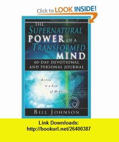 The Supernatural Power of a Transformed Mind 40-Day Devotional and Personal Journal (9780768423754) Bill Johnson , ISBN-10: 0768423759  , ISBN-13: 978-0768423754 ,  , tutorials , pdf , ebook , torrent , downloads , rapidshare , filesonic , hotfile , megaupload , fileserve