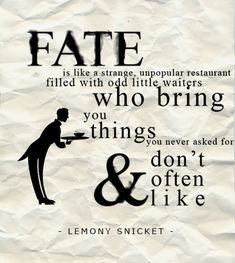 Fate is like a strange, unpopular restaurant filled with odd little waiters who bring you things you never asked for & don't often like. Some Quotes, Great Quotes, Words Quotes, Wise Words, Quotes To Live By, Funny Quotes, Inspirational Quotes, Sayings, Amazing Quotes