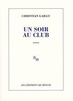 Un soir au club, Christian Gailly.