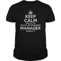 Keep Calm and let the Health Information Manager handle it t shirts and hoodies