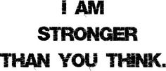 I am stronger than you think.