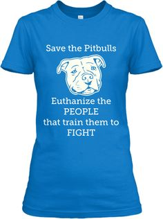 Limited Edition Save the Pitbulls tee! - I need this cause I agree whole heartedly!