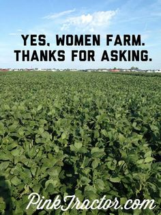 I might not be outside doing the farming/ranching, but I certainly tend to farm/ranch business in the office.  Yes, Women Farm.